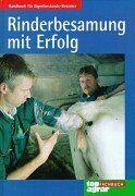 Rinderbesamung mit Erfolg. Handbuch für den Eigenbestands-Besamer