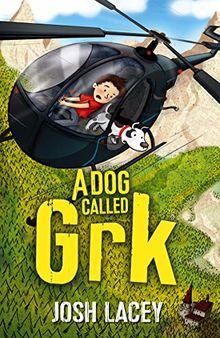 A Dog Called Grk (A Grk Book, Band 1)