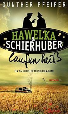 Hawelka & Schierhuber laufen heiß: Ein Waldviertler Mordbuben-Krimi