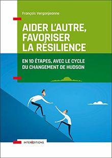 Aider l'autre, favoriser la résilience : En 10 étapes avec le cycle du changement d'Hudson