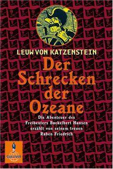 Der Schrecken der Ozeane: Die Abenteuer des Freibeuters Buckelbert Hansen erzählt von seinem treuen Raben Friedrich. Roman (Gulliver)