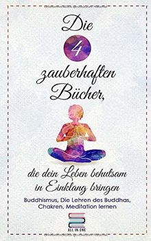Die 4 zauberhaften Bücher, die dein Leben behutsam in Einklang bringen: Buddhismus, Die Lehren des Buddha, Chakren und Meditation lernen