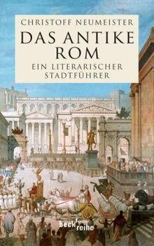 Das antike Rom: Ein literarischer Stadtführer