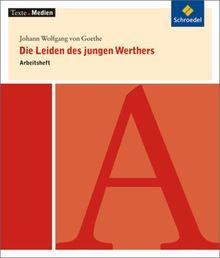 Texte.Medien: Johann Wolfgang von Goethe: Die Leiden des jungen Werthers: Arbeitsheft