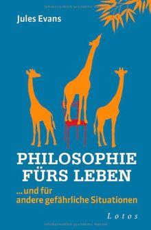 Philosophie fürs Leben: ... und für andere gefährliche Situationen