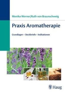 Praxis Aromatherapie. Grundlagen, Steckbriefe, Indikationen