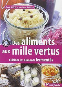 Des aliments aux mille vertus : Cuisiner les aliments fermentés