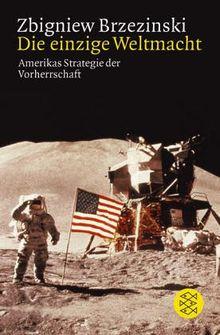 Die einzige Weltmacht: Amerikas Strategie der Vorherrschaft