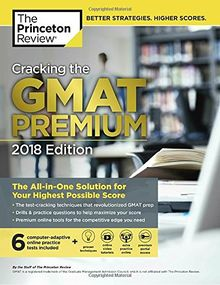 Cracking the GMAT Premium Edition with 6 Computer-Adaptive Practice Tests, 2018: The All-in-One Solution for Your Highest Possible Score (Graduate School Test Preparation)