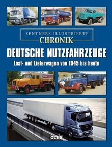 Deutsche Nutzfahrzeuge; Zentners illustrierte Chronik: Last- und Lieferwagen von 1945 bis heute