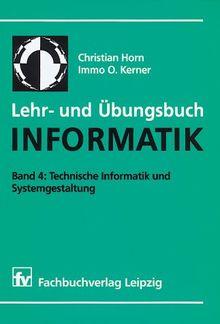 Lehr- und Übungsbuch Informatik, Bd.4, Technische Informatik und Systemgestaltung
