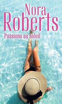 Passions au soleil: La brûlure de l'amour - La promesse de l'été (Nora Roberts)