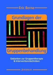 Grundlagen der Gruppenbehandlung: Gedanken zur Gruppentherapie & Interventionstechniken