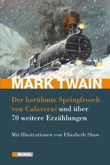 Mark Twain: Der berühmte Springfrosch von Calaveras und über 70 weitere Erzählungen: Mit Illustrationen von Elizabeth Shaw