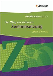 Grundlagen Deutsch - Neubearbeitung: Der Weg zur sicheren Zeichensetzung