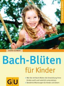 Bach-Blüten für Kinder: Wie Sie mit Bach-Blüten die Entwicklung Ihres Kindes sanft und natürlich unterstützen. Bewährte Mischungen für Kinder und Eltern (GU Ratgeber Kinder)
