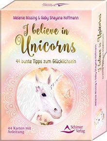 I believe in Unicorns: 44 bunte Tipps zum Glücklichsein - Kartenset, 44 Karten mit Anleitung