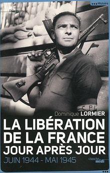 La Libération de la France jour après jour : Juin 1944-mai 1945