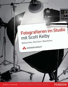 Fotografieren im Studio mit Scott Kelby - Fotografieren im Studio mit Scott Kelby: Beleuchten, Belichten, Bearbeiten (DPI Fotografie)