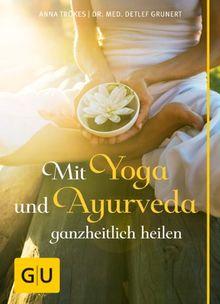 Mit Yoga und Ayurveda ganzheitlich heilen (GU Einzeltitel Gesundheit/Fitness/Alternativheilkunde)