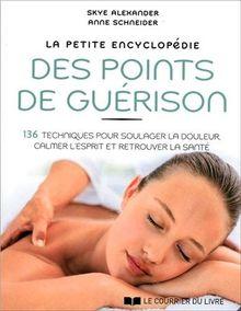 La petite encyclopédie des points de guérison : 136 techniques pour soulager la douleur, calmer l'esprit et retrouver la santé