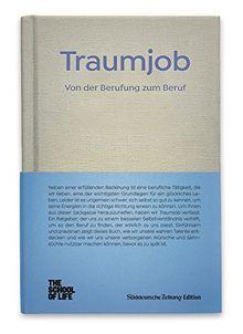 Traumjob - Von der Berufung zum Beruf.: The School of Life