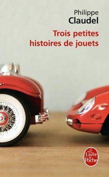 Trois Petites Histoires de Jouets (Le Livre de Poche)