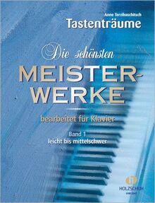 Die schönsten Meisterwerke Band 1 - Mehr als 100 bekannte Werke aus den Bereichen Klassik & Unterhaltung - Leicht bis mittelschwer für Klavier