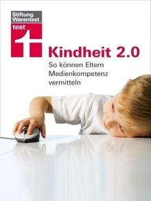 Kindheit 2.0: So können Eltern Medienkompetenz vermitteln: So können Eltern Medienkompetenz vermitteln