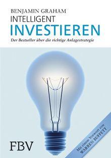 Intelligent Investieren: Der Bestseller über die richtige Anlagstrategie