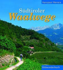 Südtiroler Waalwege: Ein Bildwanderbuch