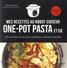 Recettes au robot cuiseur - One-pot pasta et cie - 150 recettes où tous les ingrédients cuisent ense