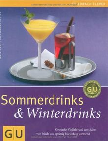 Sommerdrinks & Winterdrinks: Getränke-Vielfalt rund ums Jahr: von frisch und spritzig bis wohlig wärmend (GU einfach clever Relaunch 2007)