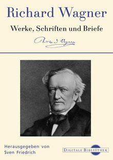 Digitale Bibliothek 107: Richard Wagner - Werke, Schriften und Briefe