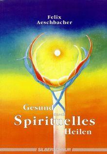 Gesund durch spirituelles Heilen