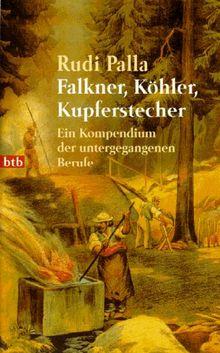 Falkner, Köhler, Kupferstecher. Ein Kompendium der untergegangenen Berufe.