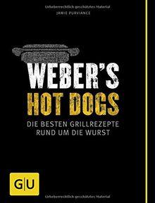 Weber's Hot Dogs: Die besten Grillrezepte rund um die Wurst (GU Weber Grillen)