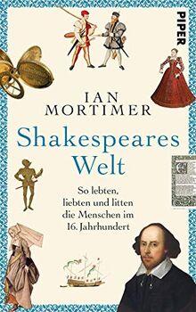 Shakespeares Welt: So lebten, liebten und litten die Menschen im 16. Jahrhundert