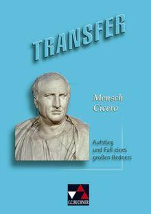 Transfer 10. Mensch Cicero: Lateinlektüre. Aufstieg und Fall eines großen Redners. Gesamtschule, Gymnasium, Sekundarstufe 1 / 2