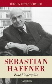 Sebastian Haffner: Eine Biographie: Eine Biografie