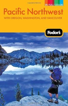 Fodor's Pacific Northwest: with Oregon, Washington, and Vancouver (Full-color Travel Guide, Band 18)