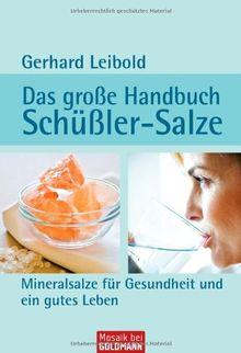 Das große Handbuch Schüßler-Salze: Mineralsalze für Gesundheit und ein gutes Leben