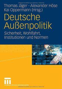 Deutsche Außenpolitik. Sicherheit, Wohlfahrt, Institutionen und Normen