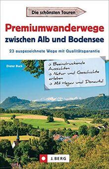 Premiumwandern zwischen Alb und Bodensee. Mit Hegau und Donautal. 23 Premiumwanderwege der Region auf einen Blick.