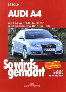 Audi A4 von 11/00 bis 11/07: Audi A4 Avant von 10/01 bis 3/08, So wird's gemacht, Band 127