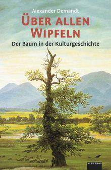Über allen Wipfeln: Der Baum in der Kulturgeschichte
