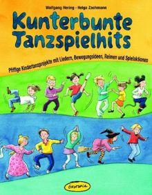 Kunterbunte Tanzspielhits: Pfiffige Kindertanzprojekte mit Liedern, Bewegungsideen, Reimen und Spielaktionen