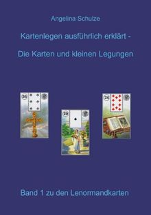 Kartenlegen ausführlich erklärt. Die Karten und kleinen Legungen: Band 1 zu den Lenormandkarten