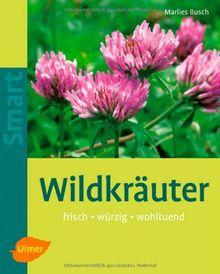 Wildkräuter: Frisch - würzig - wohltuend
