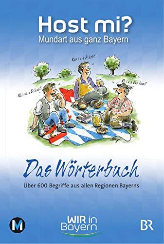Host mi? - Das Wörterbuch: Mundart aus ganz Bayern von